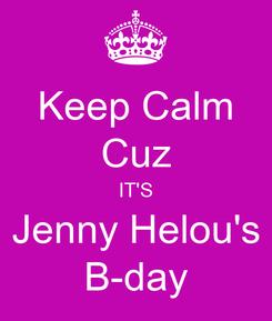 Poster: Keep Calm Cuz IT'S Jenny Helou's B-day