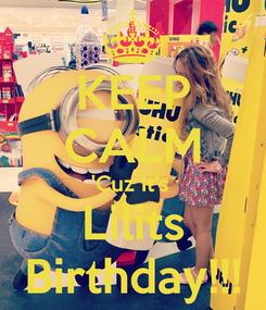 Poster: KEEP CALM 'Cuz It's  Lilits Birthday!!!