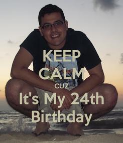 Poster: KEEP CALM CUZ It's My 24th Birthday