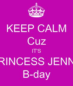 Poster: KEEP CALM Cuz IT'S PRINCESS JENNY B-day