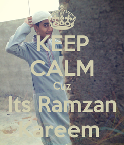 Poster: KEEP CALM Cuz Its Ramzan Kareem
