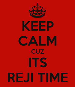 Poster: KEEP CALM CUZ ITS REJI TIME
