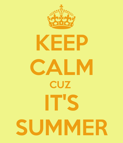 Poster: KEEP CALM CUZ  IT'S SUMMER