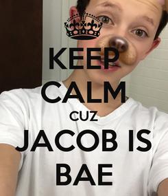 Poster: KEEP CALM CUZ JACOB IS BAE