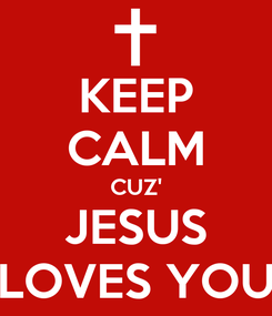 Poster: KEEP CALM CUZ' JESUS LOVES YOU