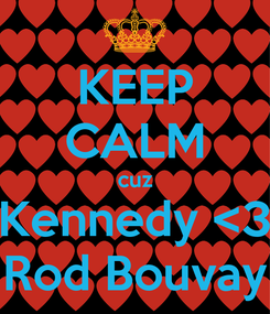 Poster: KEEP CALM cuz Kennedy <3 Rod Bouvay