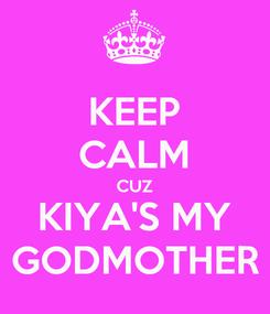 Poster: KEEP CALM CUZ KIYA'S MY GODMOTHER