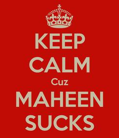 Poster: KEEP CALM Cuz MAHEEN SUCKS