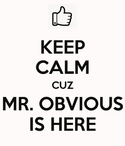 Poster: KEEP CALM CUZ MR. OBVIOUS IS HERE