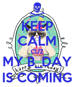 Poster: KEEP CALM CUZ MY B_DAY IS COMING