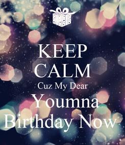 Poster: KEEP CALM Cuz My Dear  Youmna Birthday Now