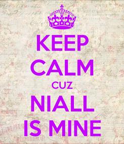 Poster: KEEP CALM CUZ NIALL IS MINE