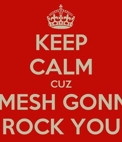 Poster: KEEP CALM CUZ NIMESH GONNA ROCK YOU
