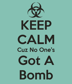 Poster: KEEP CALM Cuz No One's Got A Bomb