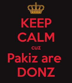 Poster: KEEP CALM cuz Pakiz are  DONZ