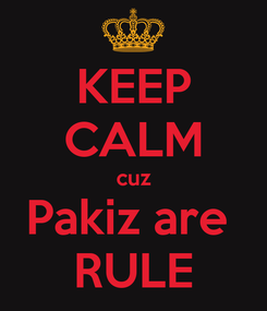 Poster: KEEP CALM cuz Pakiz are  RULE