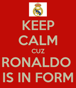 Poster: KEEP CALM CUZ RONALDO  IS IN FORM