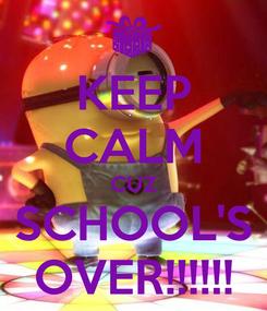 Poster: KEEP CALM CUZ SCHOOL'S OVER!!!!!!