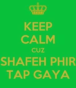 Poster: KEEP CALM CUZ SHAFEH PHIR TAP GAYA