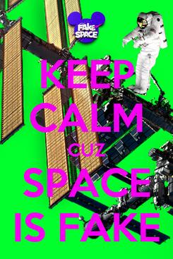 Poster: KEEP CALM CUZ SPACE IS FAKE