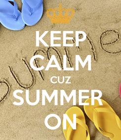Poster: KEEP CALM CUZ SUMMER  ON