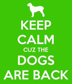 Poster: KEEP CALM CUZ THE DOGS ARE BACK
