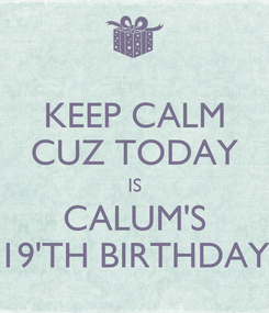 Poster: KEEP CALM CUZ TODAY IS CALUM'S 19'TH BIRTHDAY