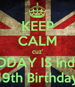 Poster: KEEP CALM cuz' TODAY IS Indra 19th Birthday