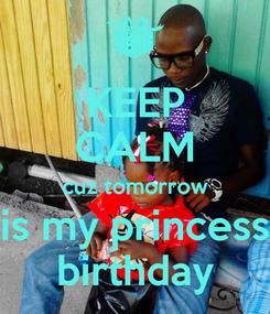 Poster: KEEP CALM cuz tomorrow is my princess birthday
