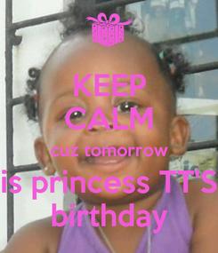 Poster: KEEP CALM cuz tomorrow is princess TT'S birthday