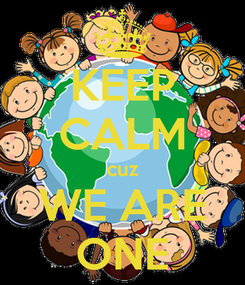 Poster: KEEP CALM cuz WE ARE ONE