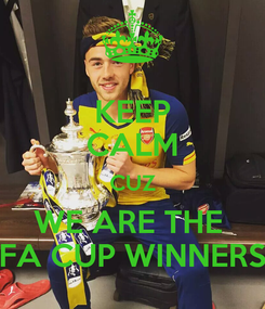 Poster: KEEP CALM CUZ WE ARE THE  FA CUP WINNERS