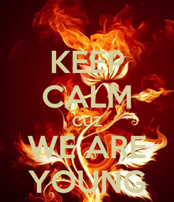 Poster: KEEP CALM CUZ WE ARE YOUNG