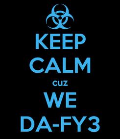 Poster: KEEP CALM cuz WE DA-FY3