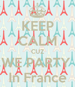 Poster: KEEP CALM CUZ WE PARTY  In France