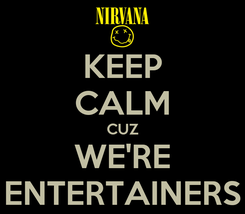Poster: KEEP CALM CUZ WE'RE ENTERTAINERS