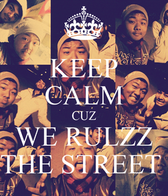 Poster: KEEP CALM CUZ WE RULZZ THE STREET