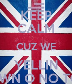 Poster: KEEP CALM CUZ WE YELLIN MTOWN O NO TOWN