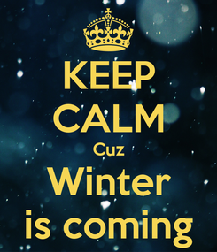 Poster: KEEP CALM Cuz Winter is coming