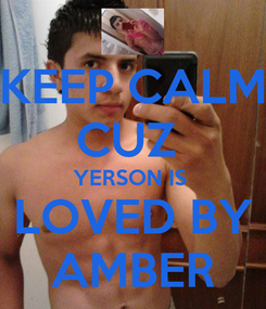 Poster: KEEP CALM CUZ  YERSON IS  LOVED BY AMBER
