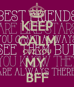 Poster: KEEP CALM CUZ YOU MY  BFF