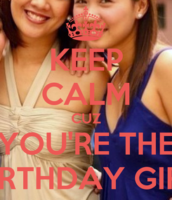 Poster: KEEP CALM CUZ YOU'RE THE BIRTHDAY GIRL