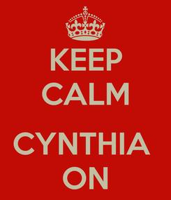 Poster: KEEP CALM  CYNTHIA  ON