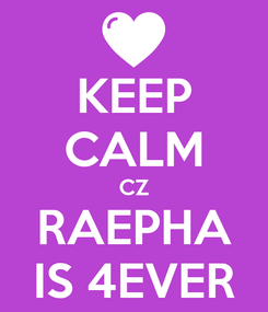 Poster: KEEP CALM CZ RAEPHA IS 4EVER
