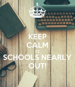 Poster: KEEP CALM CZ SCHOOLS NEARLY OUT!