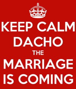 Poster: KEEP CALM DACHO THE MARRIAGE IS COMING