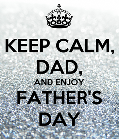 Poster: KEEP CALM, DAD, AND ENJOY FATHER'S DAY