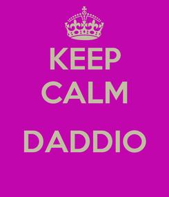 Poster: KEEP CALM  DADDIO