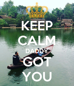 Poster: KEEP CALM DADDY GOT YOU