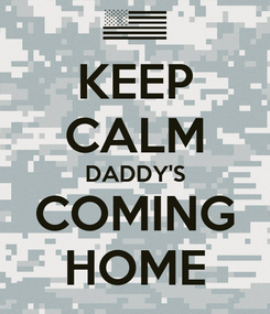Poster: KEEP CALM DADDY'S COMING HOME